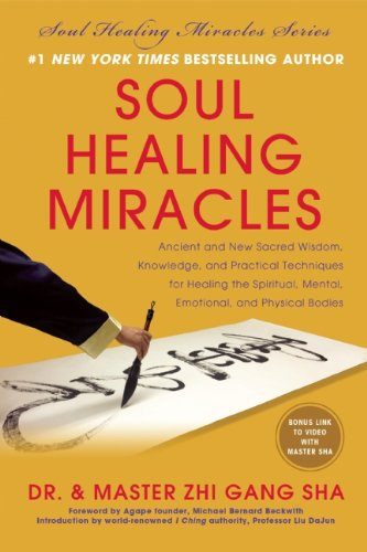 Soul Healing Miracles: Ancient and New Sacred Wisdom, Knowledge, and Practical Techniques for Healing the Spiritual, Mental, Emotional, and Physical Bodies | Recommended Books | Quantum Energy Healers | Friendswood, TX