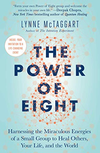 Recommended Books | Quantum Energy Healers | Friendswood, TX | The Power of Eight: Harnessing the Miraculous Energies of a Small Group to Heal Others, Your Life, and the World