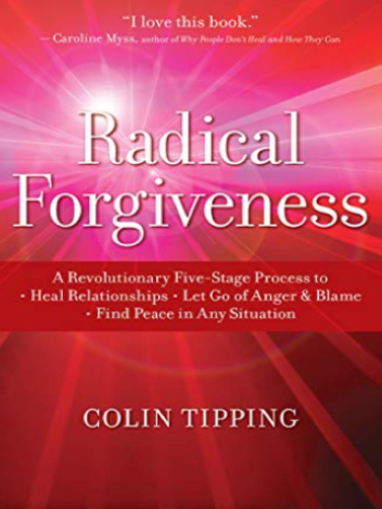Radical Forgiveness: A Revolutionary Five-Stage Process to Heal Relationships, Let Go of Anger and Blame, and Find Peace in Any Situation| Recommended Books | Quantum Energy Healers | Friendswood, TX